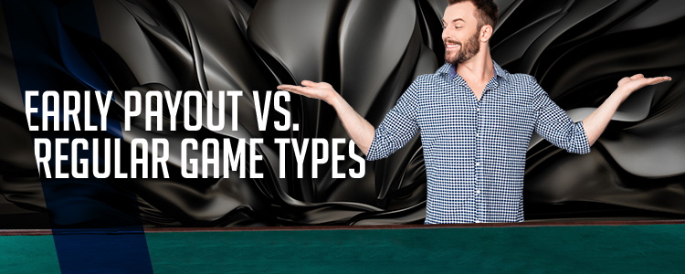 Early Payout vs Regular Game Types